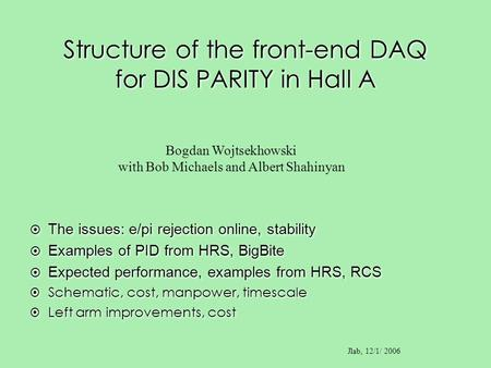 Structure of the front-end DAQ for DIS PARITY in Hall A Bogdan Wojtsekhowski with Bob Michaels and Albert Shahinyan Jlab, 12/1/ 2006 The issues: e/pi rejection.