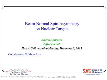 Andrei Afanasev, Hall A Collab. Meeting, 12/5/2005 Operated by the Southeastern Universities Research Association for the U.S. Dept. of Energy Beam Normal.