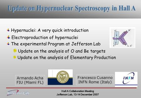 Hypernuclei: A very quick introduction Electroproduction of hypernuclei The experimental Program at Jefferson Lab Update on the analysis of O and Be targets.