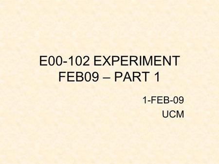 E00-102 EXPERIMENT FEB09 – PART 1 1-FEB-09 UCM. WHAT WE HAVE? Analyzed Kin A – Kin E in Madrid Obtained similar result as the ones obtained at ODU/JLab.