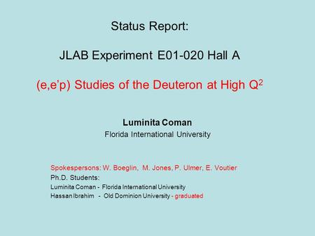 Status Report: JLAB Experiment E01-020 Hall A (e,ep) Studies of the Deuteron at High Q 2 Luminita Coman Florida International University Spokespersons:
