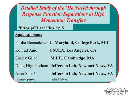 Detailed Study of the 4 He Nuclei through Response Function Separations at High Momentum Transfers Spokespersons Fatiha Benmokhtar U. Maryland, College.
