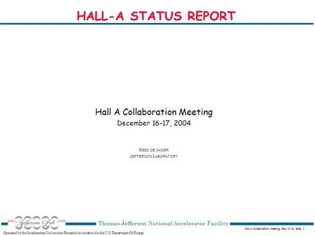 Hall A collaboration meeting, May 17-18, 2004, 1 Operated by the Southeastern Universities Research Association for the U.S. Department Of Energy Thomas.