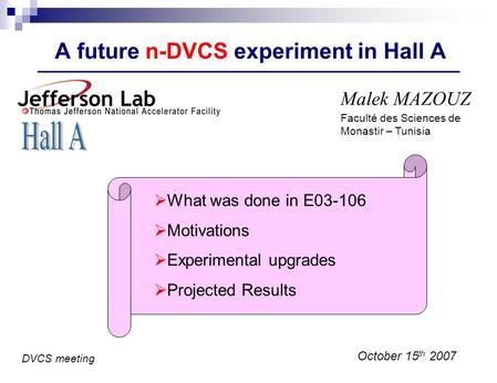 A future n-DVCS experiment in Hall A Malek MAZOUZ October 15 th 2007 What was done in E03-106 Motivations Experimental upgrades Projected Results DVCS.
