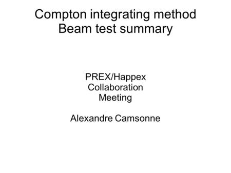 Compton integrating method Beam test summary PREX/Happex Collaboration Meeting Alexandre Camsonne.