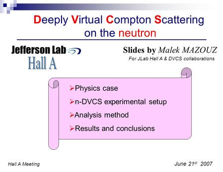 Deeply Virtual Compton Scattering on the neutron Slides by Malek MAZOUZ June 21 st 2007 Physics case n-DVCS experimental setup Analysis method Results.