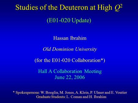 Studies of the Deuteron at High Q 2 Hassan Ibrahim Old Dominion University (for the E01-020 Collaboration*) Hall A Collaboration Meeting June 22, 2006.