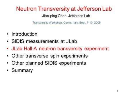 1 Neutron Transversity at Jefferson Lab Introduction SIDIS measurements at JLab JLab Hall-A neutron transversity experiment Other transverse spin experiments.
