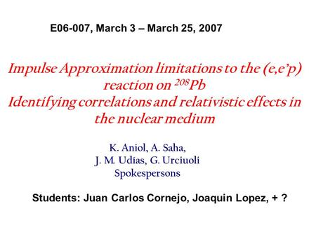 Impulse Approximation limitations to the (e,ep) reaction on 208 Pb Identifying correlations and relativistic effects in the nuclear medium E06-007, March.