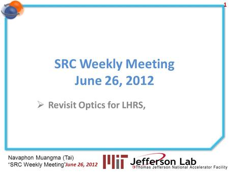 Navaphon Muangma (Tai) SRC Weekly Meeting SRC Weekly Meeting June 26, 2012 Revisit Optics for LHRS, 1 June 26, 2012.