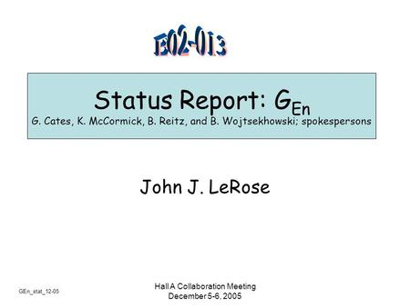 GEn_stat_12-05 Hall A Collaboration Meeting December 5-6, 2005 Status Report: G En G. Cates, K. McCormick, B. Reitz, and B. Wojtsekhowski; spokespersons.