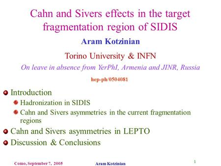 1 Como, September 7, 2005 Aram Kotzinian Cahn and Sivers effects in the target fragmentation region of SIDIS Introduction Hadronization in SIDIS Cahn and.