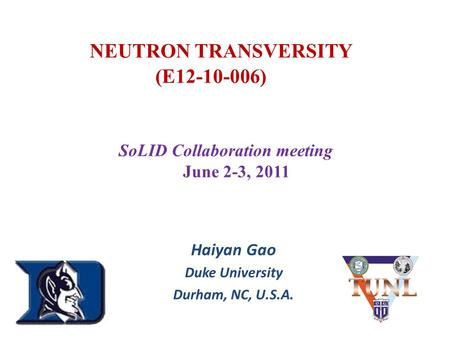 NEUTRON TRANSVERSITY (E12-10-006) Haiyan Gao Duke University Durham, NC, U.S.A. ( SoLID Collaboration meeting June 2-3, 2011.