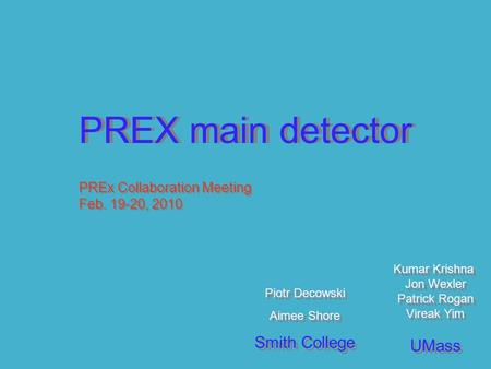 PREX main detector Piotr Decowski Aimee Shore Smith College Piotr Decowski Aimee Shore Smith College Kumar Krishna Jon Wexler Patrick Rogan Vireak Yim.
