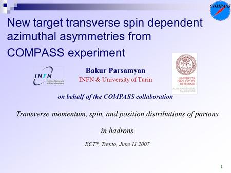 1 New target transverse spin dependent azimuthal asymmetries from COMPASS experiment Bakur Parsamyan INFN & University of Turin on behalf of the COMPASS.