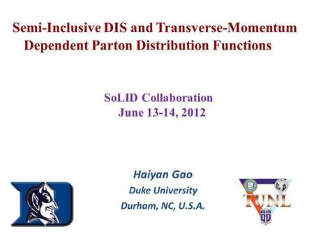 Semi-Inclusive DIS and Transverse-Momentum Dependent Parton Distribution Functions Haiyan Gao Duke University Durham, NC, U.S.A. ( SoLID Collaboration.
