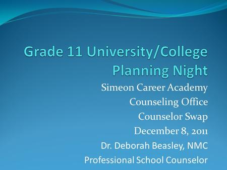 Simeon Career Academy Counseling Office Counselor Swap December 8, 2011 Dr. Deborah Beasley, NMC Professional School Counselor.