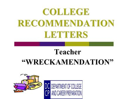 COLLEGE RECOMMENDATION LETTERS Teacher WRECKAMENDATION.