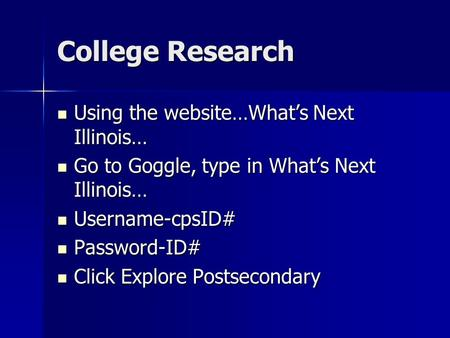 College Research Using the website…Whats Next Illinois… Using the website…Whats Next Illinois… Go to Goggle, type in Whats Next Illinois… Go to Goggle,