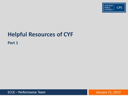 Helpful Resources of CYF Part 1 ECCE – Performance Team January 11, 2013.