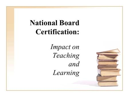 National Board Certification: Impact on Teaching and Learning.