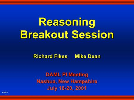 Reasoning Breakout Session 7/20/01 Richard Fikes Mike Dean DAML PI Meeting Nashua, New Hampshire July 18-20, 2001.