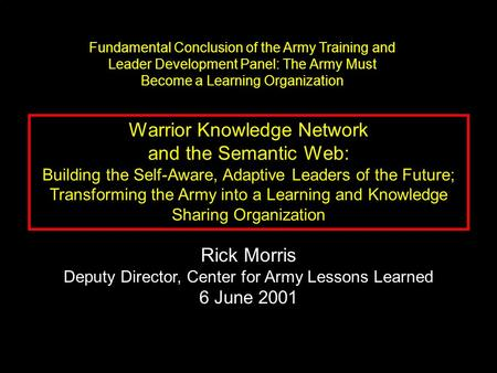 Warrior Knowledge Network and the Semantic Web: Building the Self-Aware, Adaptive Leaders of the Future; Transforming the Army into a Learning and Knowledge.