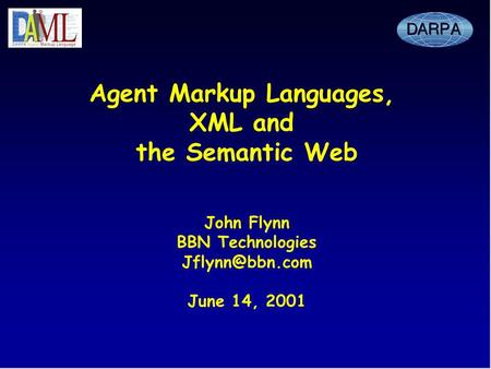 Agent Markup Languages, XML and the Semantic Web John Flynn BBN Technologies June 14, 2001.