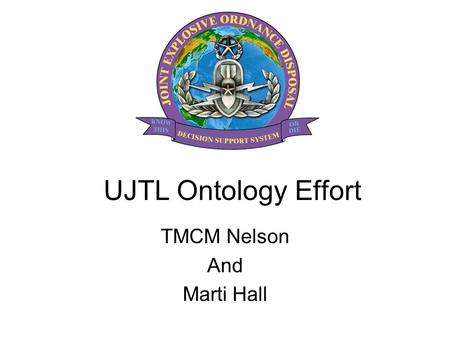 UJTL Ontology Effort TMCM Nelson And Marti Hall. Overview Vision for the UJTL and METLs Scenario Mapping Findings Proposed POA&M outline.