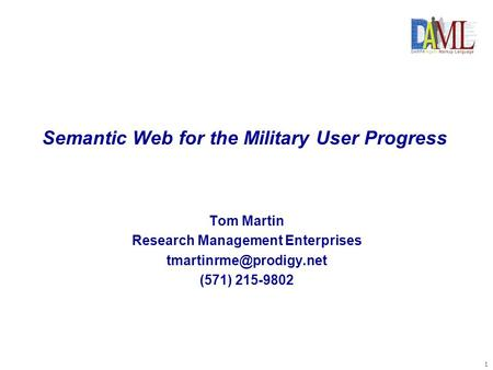 1 Semantic Web for the Military User Progress Tom Martin Research Management Enterprises (571) 215-9802.