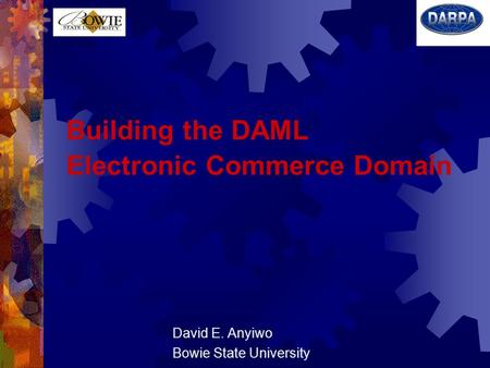 Building the DAML Electronic Commerce Domain David E. Anyiwo Bowie State University.