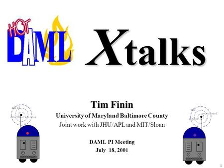 1 X talks Tim Finin University of Maryland Baltimore County Joint work with JHU/APL and MIT/Sloan DAML PI Meeting July 18, 2001 ask-all advertisesubscribe.