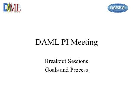 DAML PI Meeting Breakout Sessions Goals and Process.