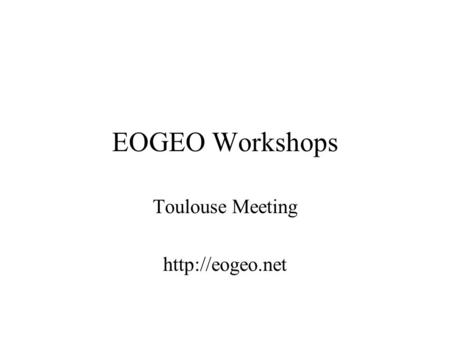 EOGEO Workshops Toulouse Meeting