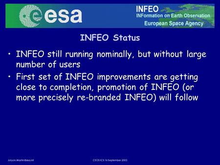 ICS 16 September 2003 INFEO Status INFEO still running nominally, but without large number of users First set of INFEO improvements.