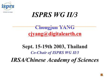 ISPRS WG II/3 Chongjun YANG Sept. 15-19th 2003, Thailand Co-Chair of ISPRS WG II/3 IRSA/Chinese Academy of Sciences.