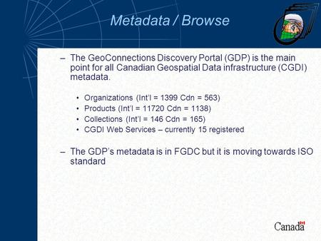Metadata / Browse –The GeoConnections Discovery Portal (GDP) is the main point for all Canadian Geospatial Data infrastructure (CGDI) metadata. Organizations.