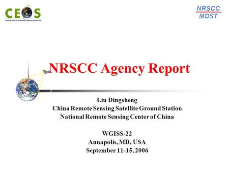 NRSCC Agency Report Liu Dingsheng China Remote Sensing Satellite Ground Station National Remote Sensing Center of China WGISS-22 Annapolis, MD, USA September.