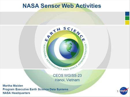 1 NASA Sensor Web Activities Martha Maiden Program Executive Earth Science Data Systems NASA Headquarters CEOS WGISS-23 Hanoi, Vietnam.