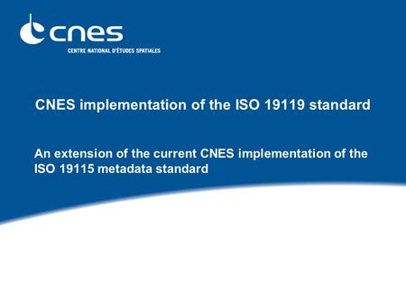CNES implementation of the ISO 19119 standard An extension of the current CNES implementation of the ISO 19115 metadata standard.