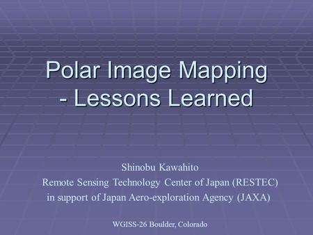 Polar Image Mapping - Lessons Learned Shinobu Kawahito Remote Sensing Technology Center of Japan (RESTEC) in support of Japan Aero-exploration Agency (JAXA)