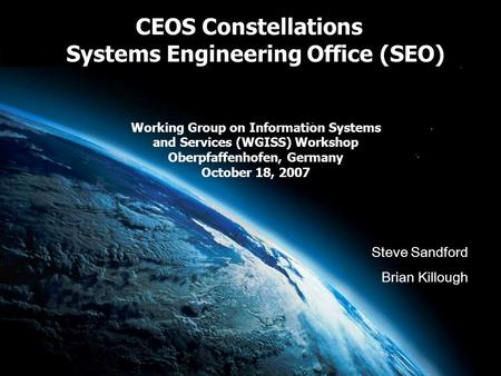 CEOS Constellations Systems Engineering Office (SEO) Working Group on Information Systems and Services (WGISS) Workshop Oberpfaffenhofen, Germany October.