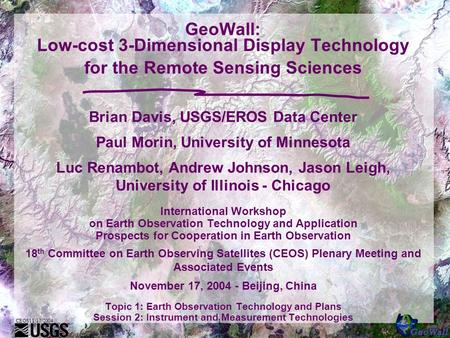 CEOS11/17/2004 1 GeoWall: Low-cost 3-Dimensional Display Technology for the Remote Sensing Sciences Brian Davis, USGS/EROS Data Center Paul Morin, University.