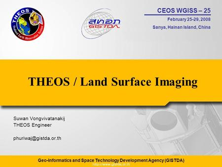 CEOS WGISS – 25 February 25-29, 2008 Sanya, Hainan Island, China Geo-Informatics and Space Technology Development Agency (GISTDA) THEOS / Land Surface.