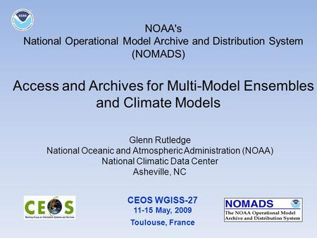 CEOS WGISS-27 11-15 May, 2009 Toulouse, France Glenn Rutledge National Oceanic and Atmospheric Administration (NOAA) National Climatic Data Center Asheville,