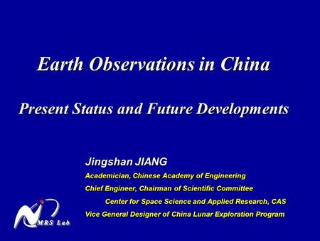 Earth Observations in China Present Status and Future Developments Jingshan JIANG Academician, Chinese Academy of Engineering Chief Engineer, Chairman.