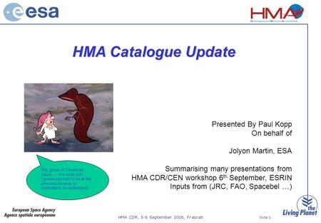 HMA CDR, 5-6 September 2006, Frascati Slide 1 HMA Catalogue Update Presented By Paul Kopp On behalf of Jolyon Martin, ESA Summarising many presentations.