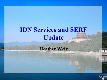 IDN Services and SERF Update Heather Weir. Earth Science Related Tools & Services Contains: –Descriptions of commercial and non-commercial, Earth science.