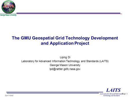 Page 1 LAITS Laboratory for Advanced Information Technology and Standards Duh 7/10/03 The GMU Geospatial Grid Technology Development and Application Project.