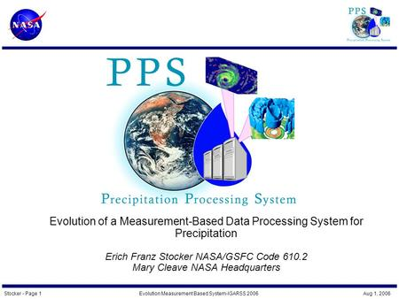 Stocker - Page 1Evolution Measurement Based System-IGARSS 2006 Aug 1, 2006 Evolution of a Measurement-Based Data Processing System for Precipitation Erich.